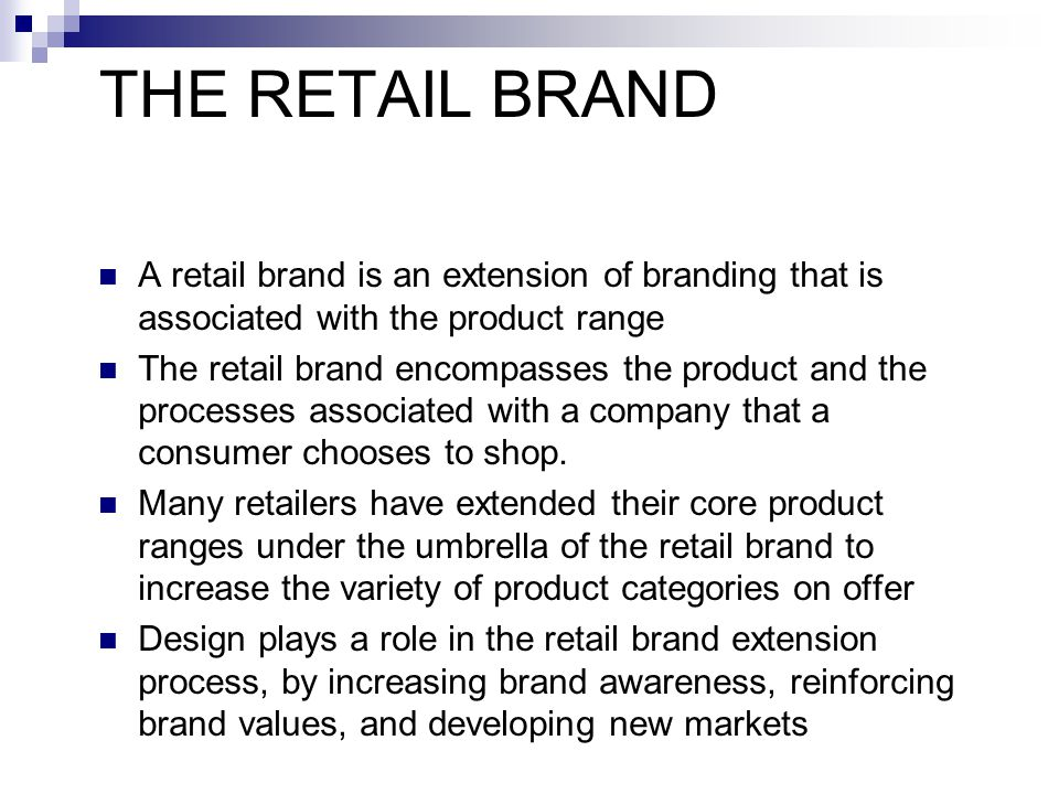 THE RETAIL BRAND A retail brand is an extension of branding that is associated with the product range.
