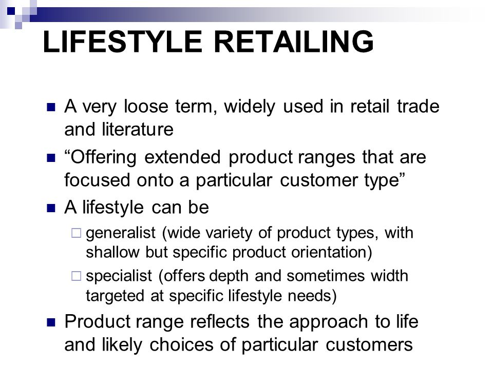 LIFESTYLE RETAILING A very loose term, widely used in retail trade and literature.