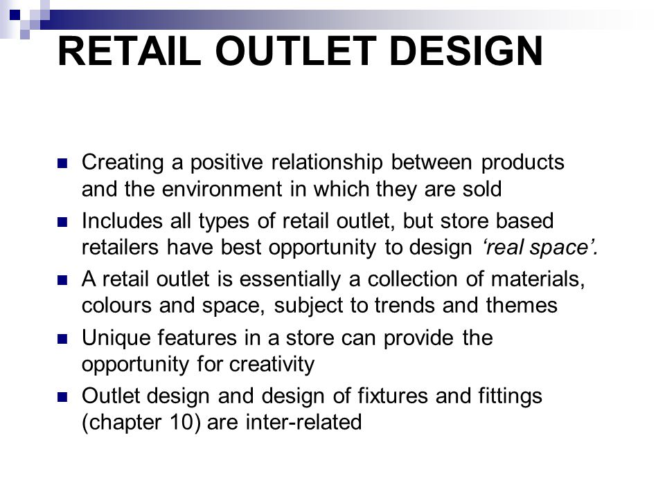RETAIL OUTLET DESIGN Creating a positive relationship between products and the environment in which they are sold.