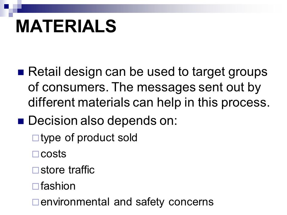 MATERIALS Retail design can be used to target groups of consumers. The messages sent out by different materials can help in this process.