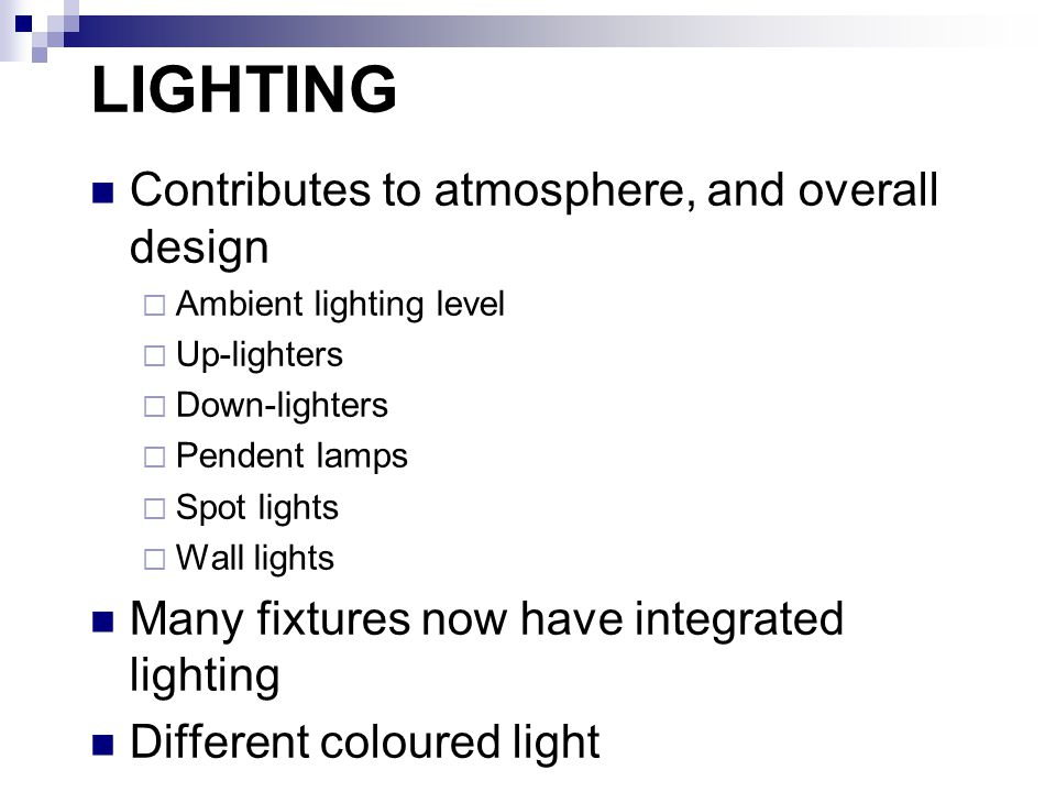LIGHTING Contributes to atmosphere, and overall design