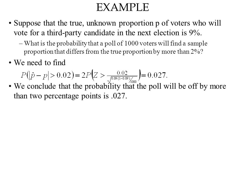 EXAMPLE Suppose that the true, unknown proportion p of voters who will vote for a third-party candidate in the next election is 9%.