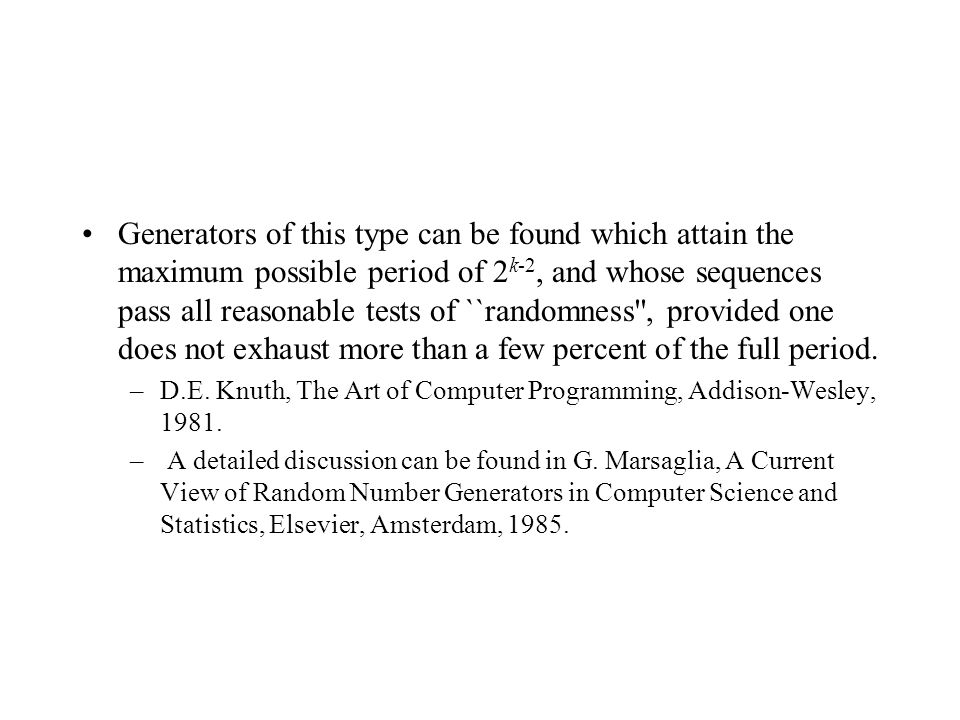 Generators of this type can be found which attain the maximum possible period of 2k-2, and whose sequences pass all reasonable tests of ``randomness , provided one does not exhaust more than a few percent of the full period.