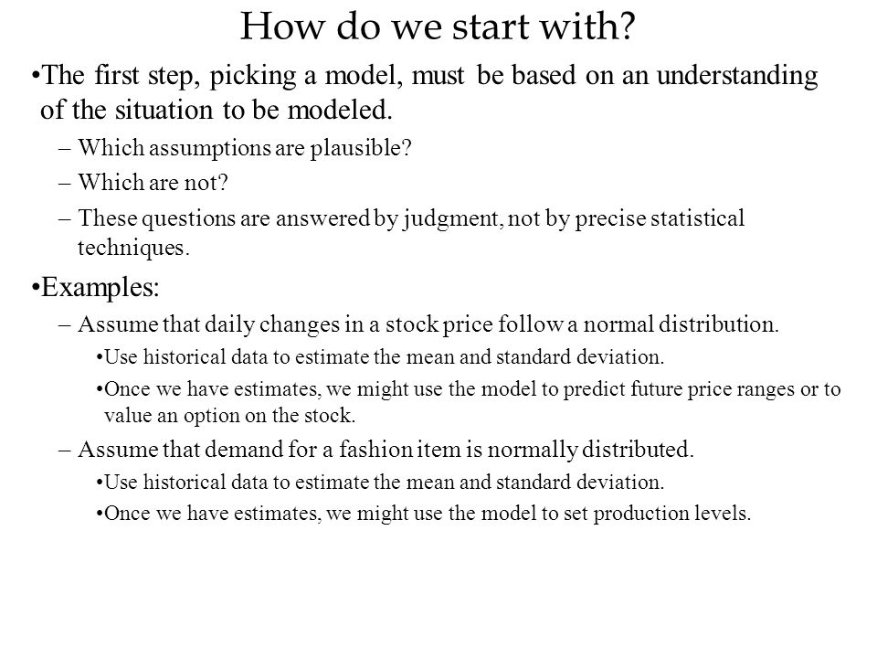 How do we start with The first step, picking a model, must be based on an understanding of the situation to be modeled.