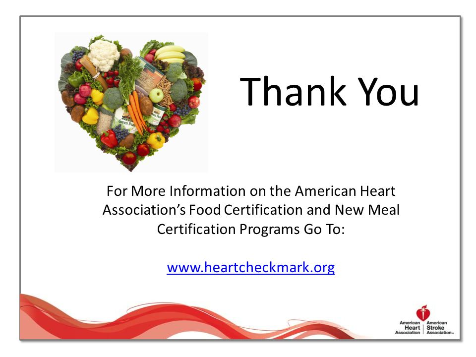 Thank You For More Information on the American Heart Association's Food Certification and New Meal Certification Programs Go To: