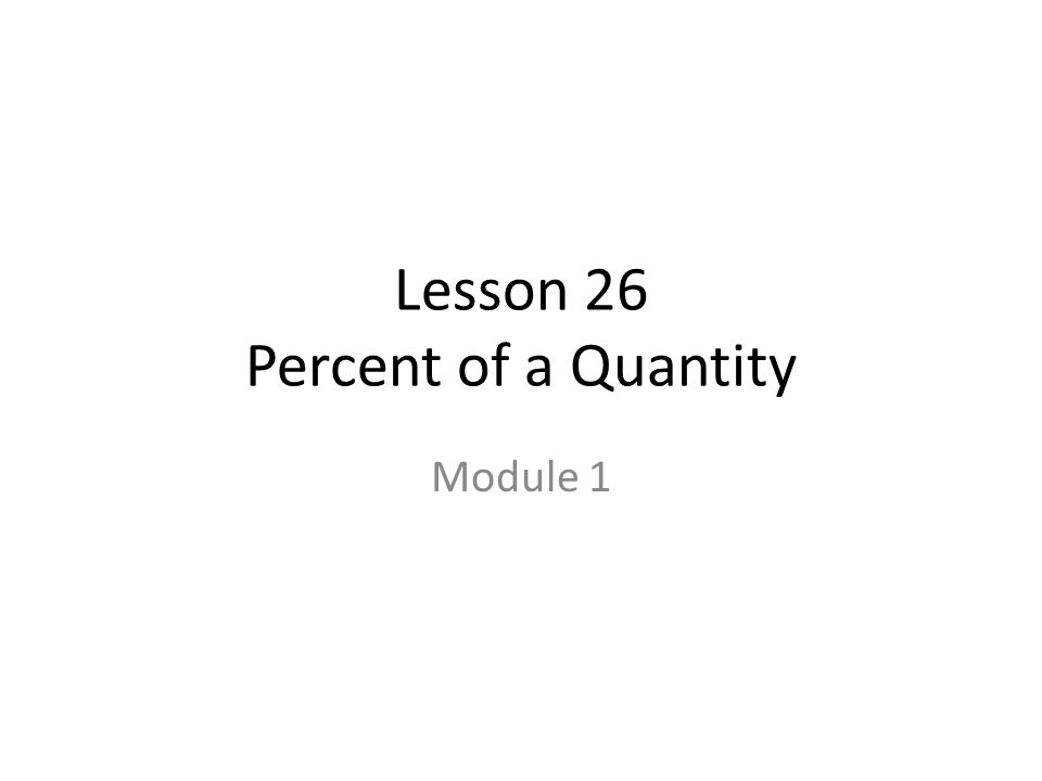 Lesson 26 Percent of a Quantity