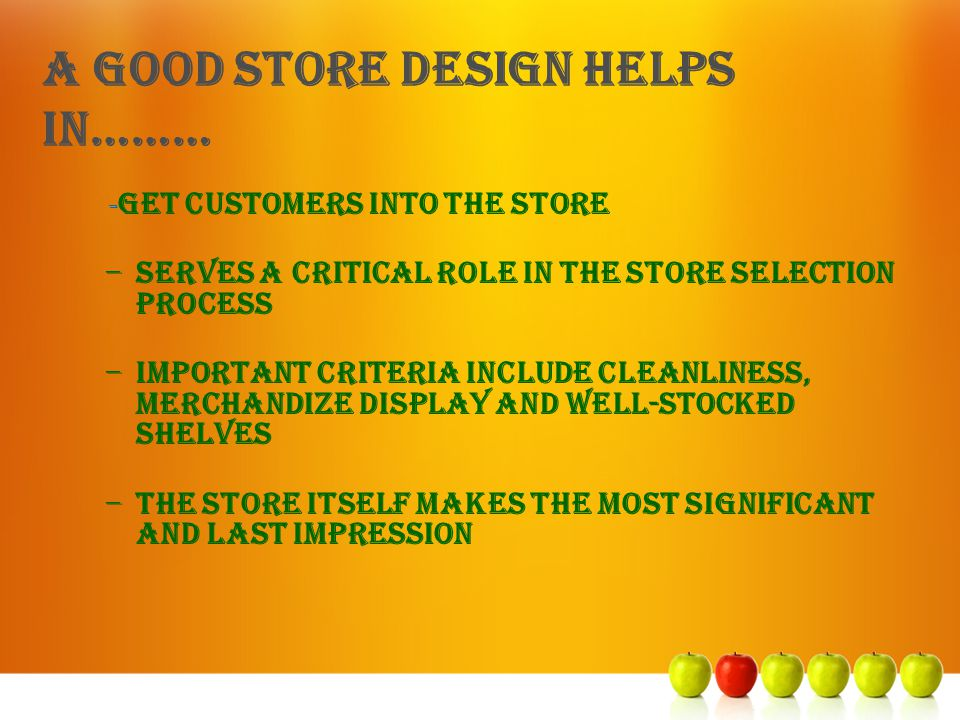 A GOOD STORE DESIGN HELPS IN………