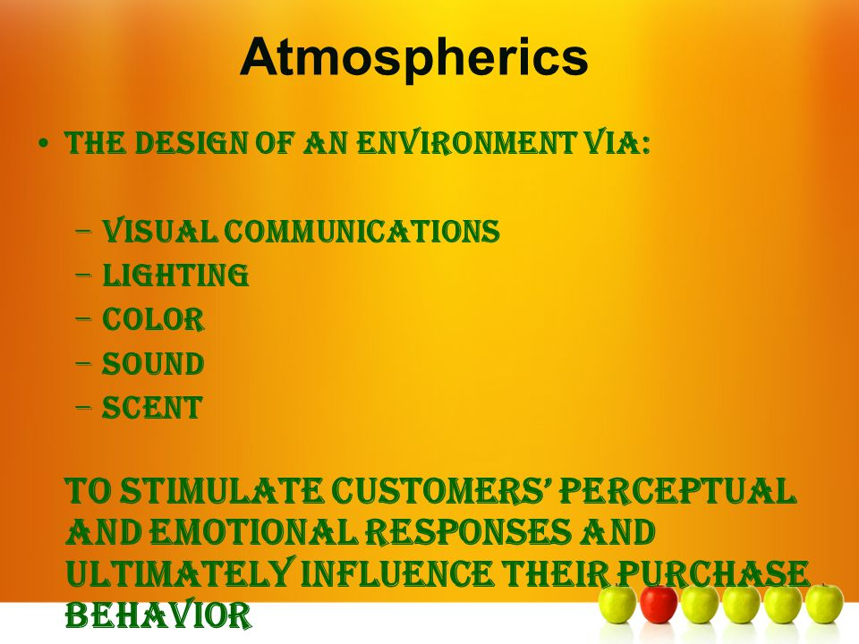 Atmospherics The design of an environment via: visual communications