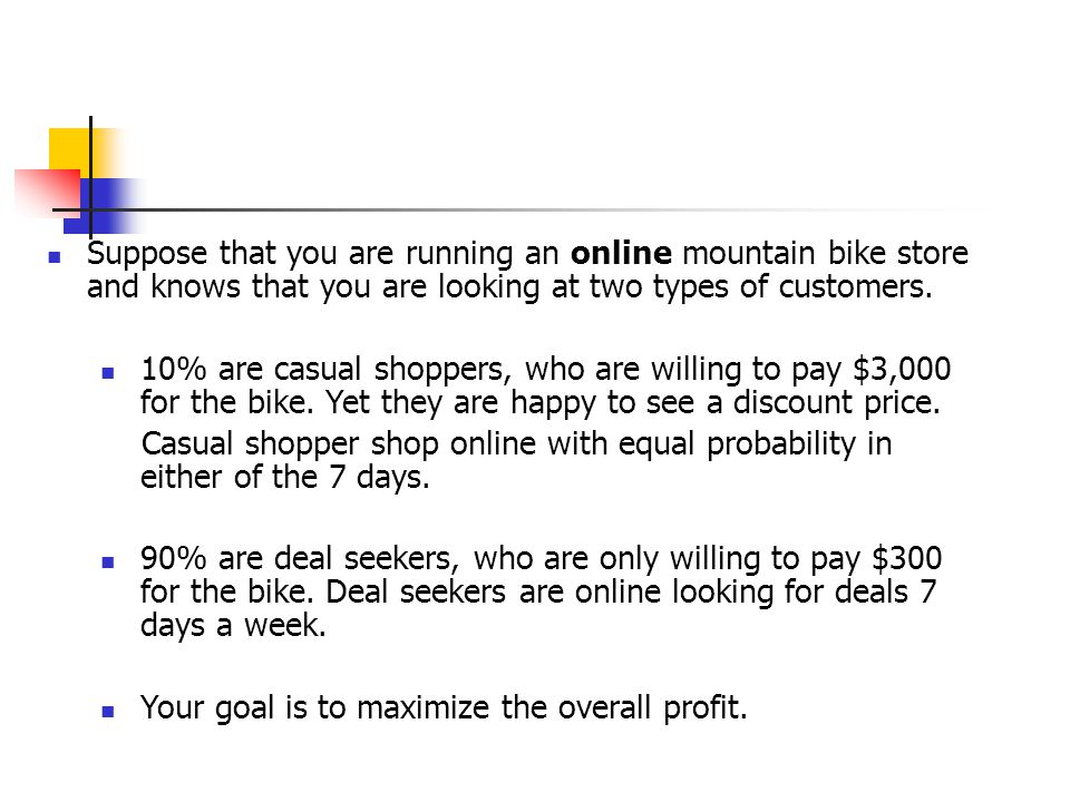Suppose that you are running an online mountain bike store and knows that you are looking at two types of customers.