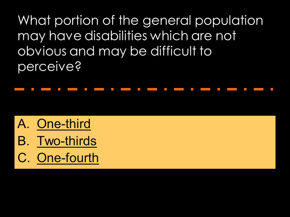 What portion of the general population may have disabilities which are not obvious and may be difficult to perceive