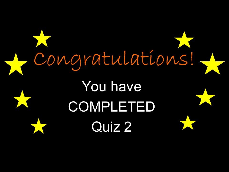 Congratulations! You have COMPLETED Quiz 2