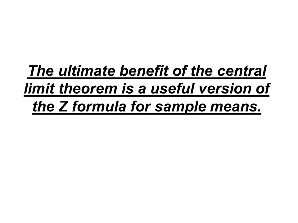 The ultimate benefit of the central limit theorem is a useful version of the Z formula for sample means.