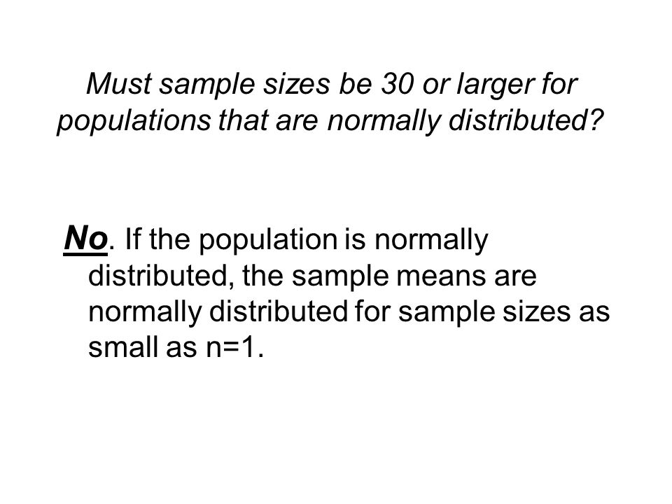 Must sample sizes be 30 or larger for populations that are normally distributed