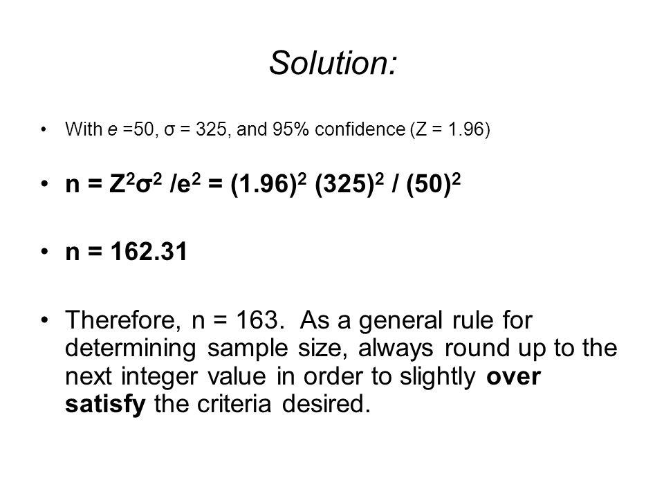 Solution: n = Z2σ2 /e2 = (1.96)2 (325)2 / (50)2 n = 162.31