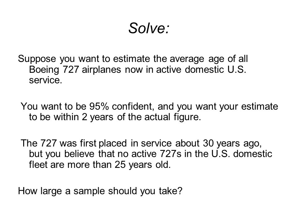 Solve: Suppose you want to estimate the average age of all Boeing 727 airplanes now in active domestic U.S. service.