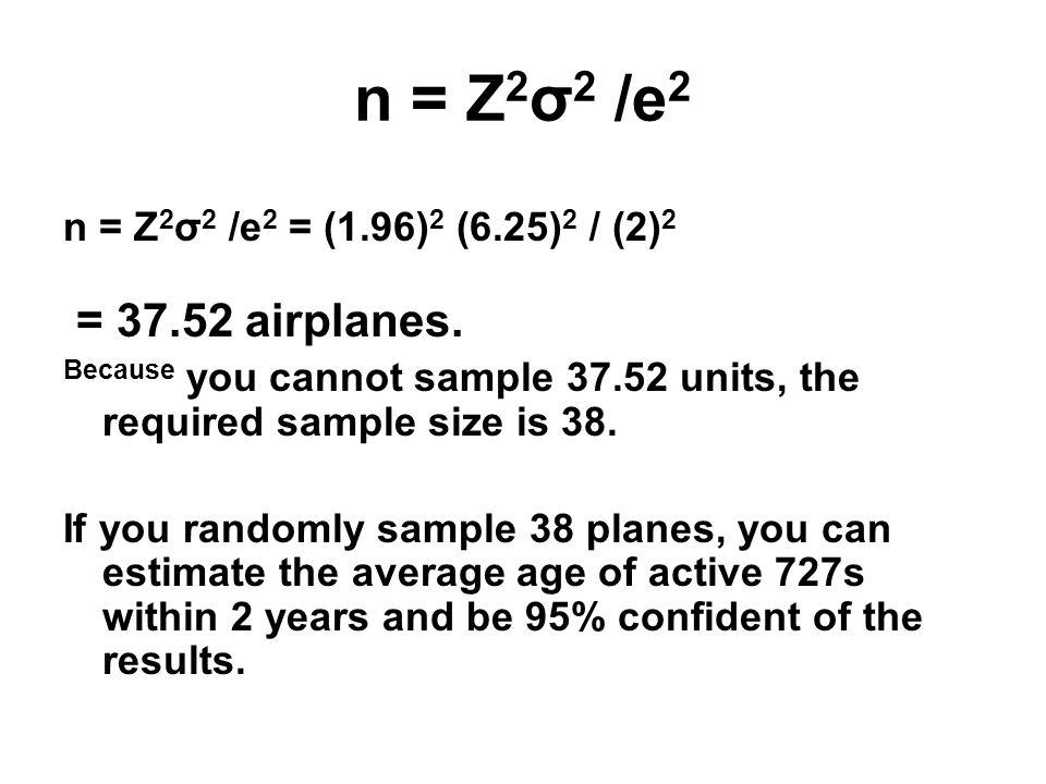 n = Z2σ2 /e2 = 37.52 airplanes. n = Z2σ2 /e2 = (1.96)2 (6.25)2 / (2)2