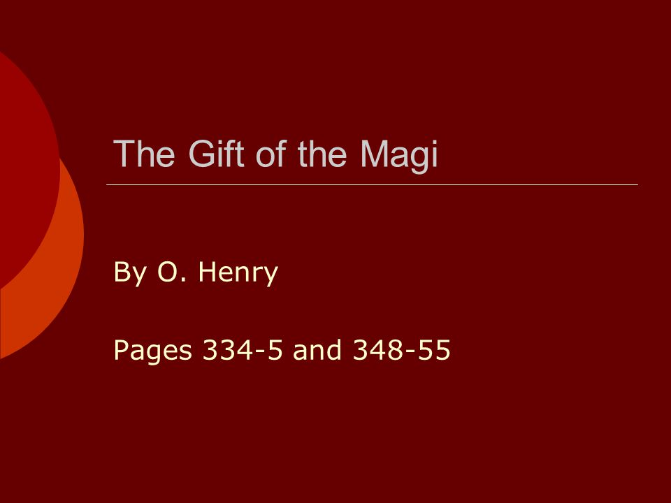 The Gift of the Magi By O. Henry Pages 334-5 and 348-55