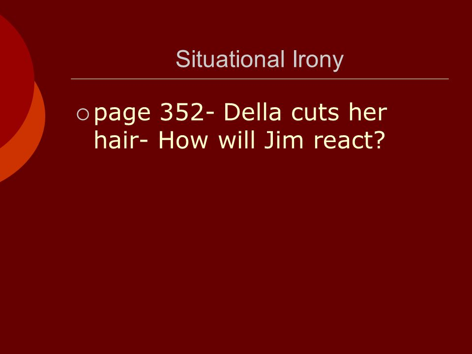 Situational Irony page 352- Della cuts her hair- How will Jim react