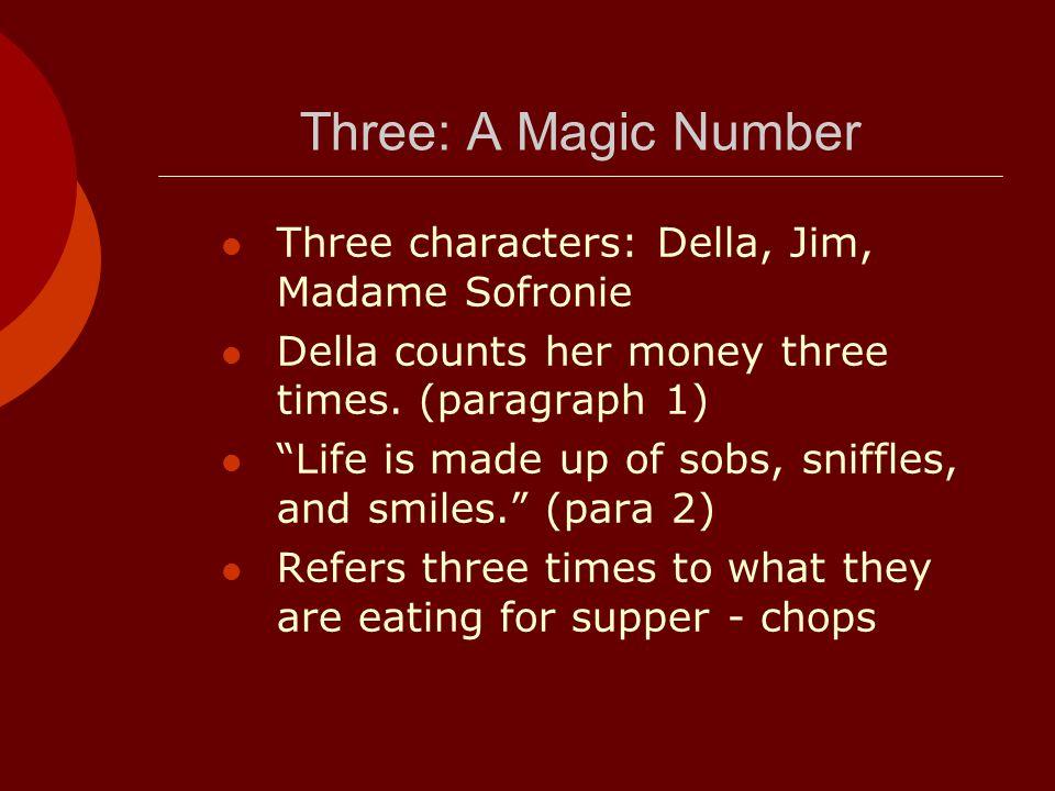 Three: A Magic Number Three characters: Della, Jim, Madame Sofronie