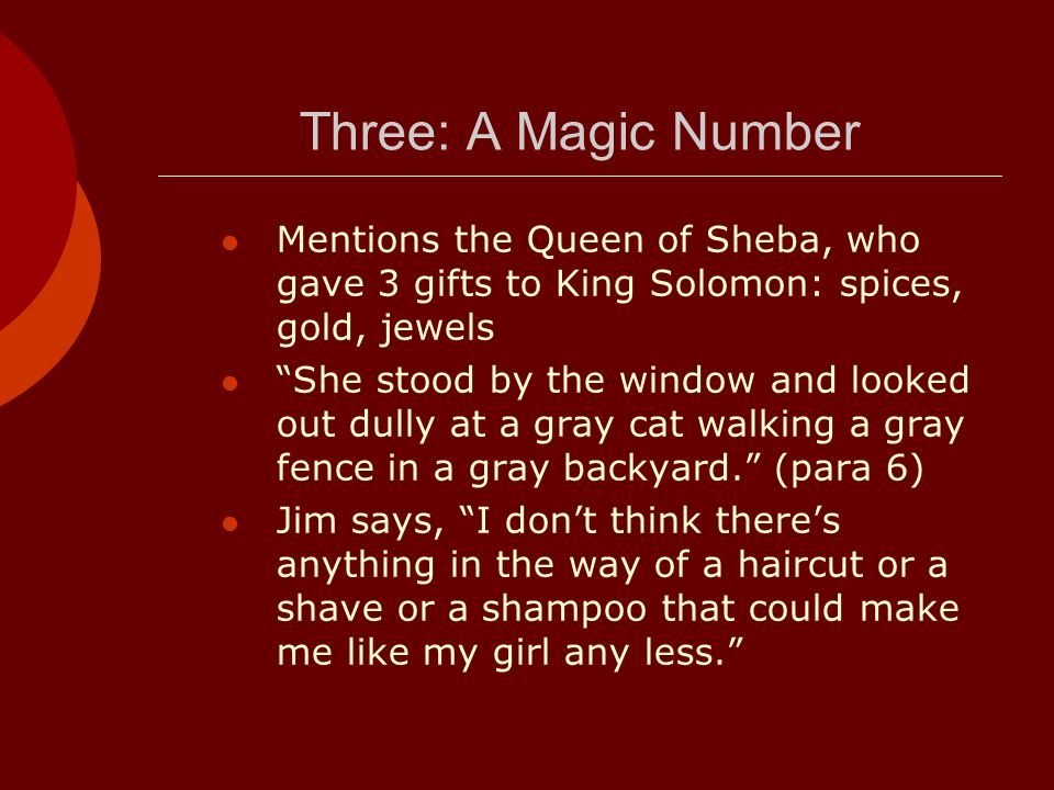Three: A Magic Number Mentions the Queen of Sheba, who gave 3 gifts to King Solomon: spices, gold, jewels.