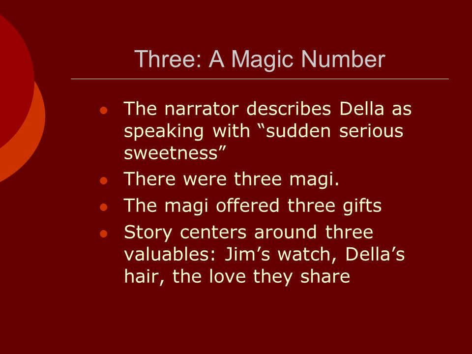 Three: A Magic Number The narrator describes Della as speaking with sudden serious sweetness There were three magi.
