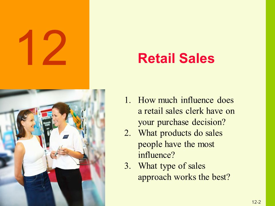 12 Retail Sales. How much influence does a retail sales clerk have on your purchase decision