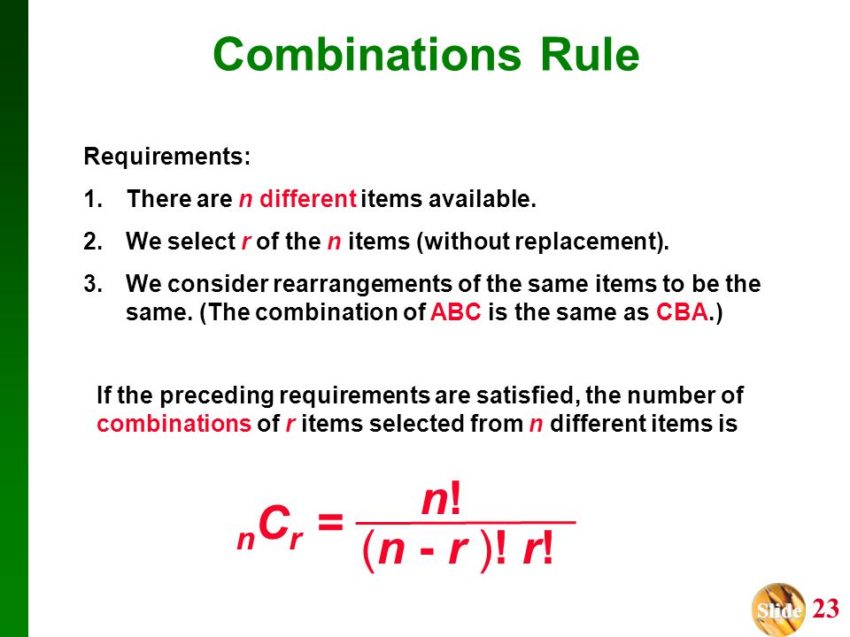 Combinations Rule n! nCr = (n - r )! r! Requirements: