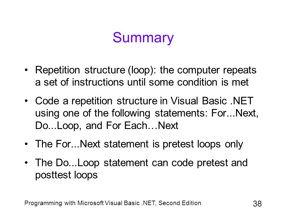 Summary Repetition structure (loop): the computer repeats a set of instructions until some condition is met.