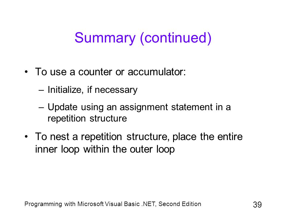 Summary (continued) To use a counter or accumulator: