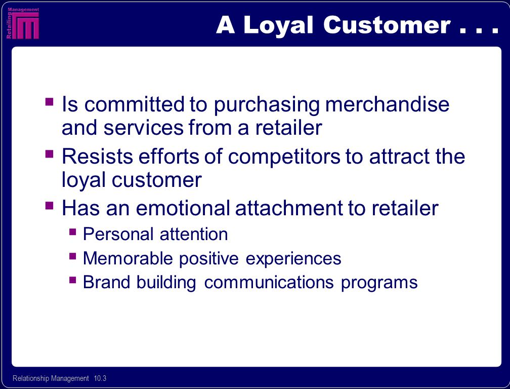 A Loyal Customer . . . Is committed to purchasing merchandise and services from a retailer.