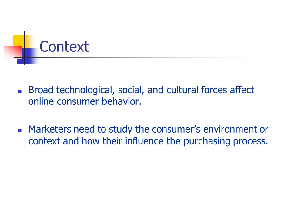 Context Broad technological, social, and cultural forces affect online consumer behavior.