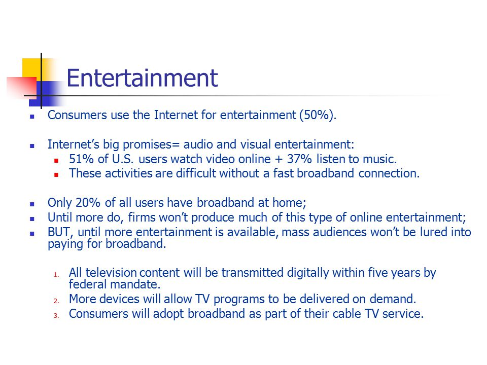 Entertainment Consumers use the Internet for entertainment (50%).