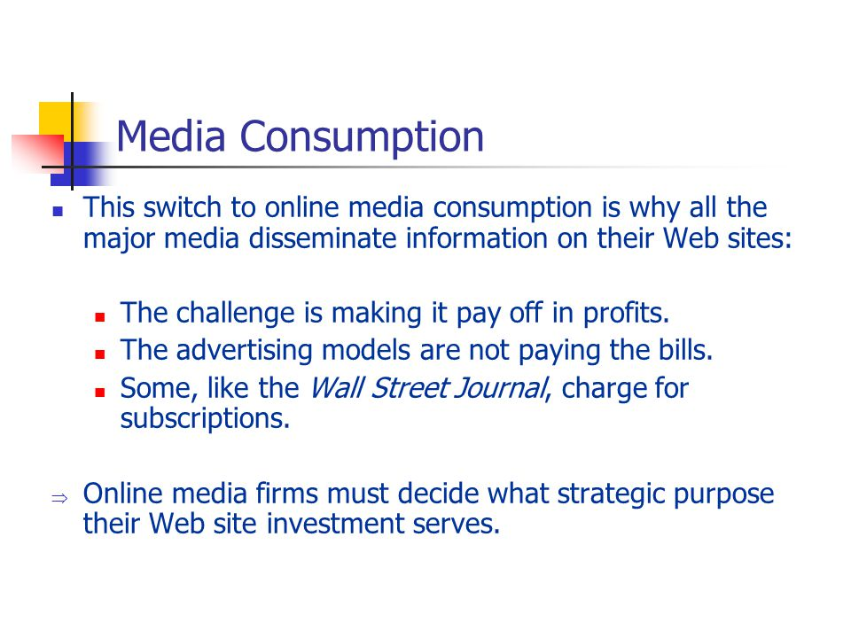 Media Consumption This switch to online media consumption is why all the major media disseminate information on their Web sites: