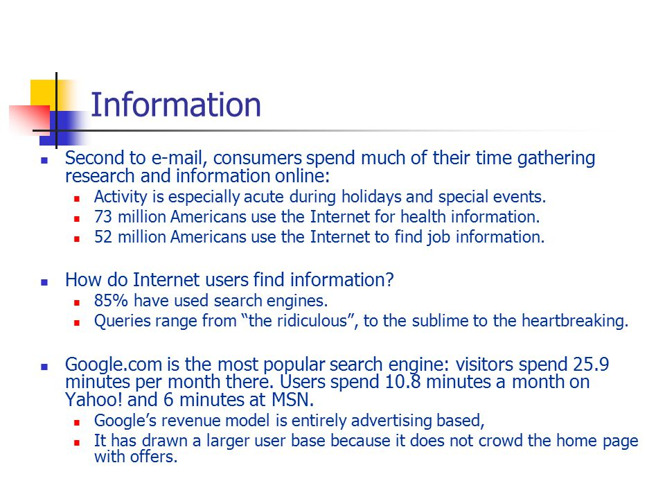Information Second to e-mail, consumers spend much of their time gathering research and information online: