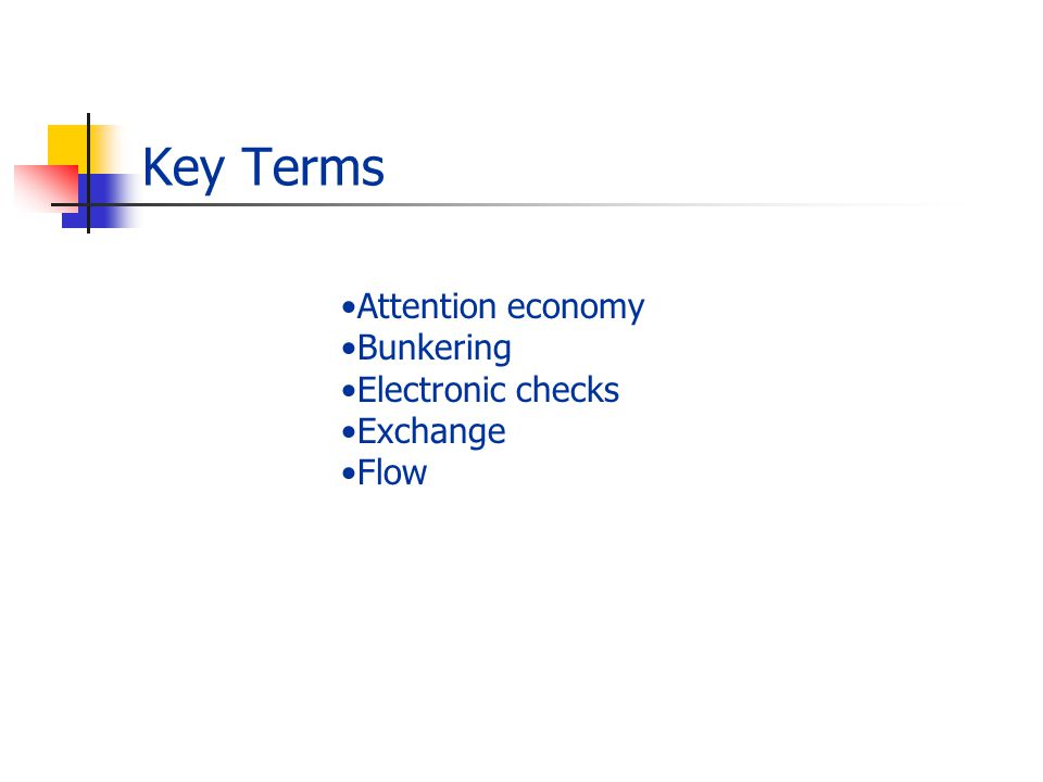 Key Terms Attention economy Bunkering Electronic checks Exchange Flow