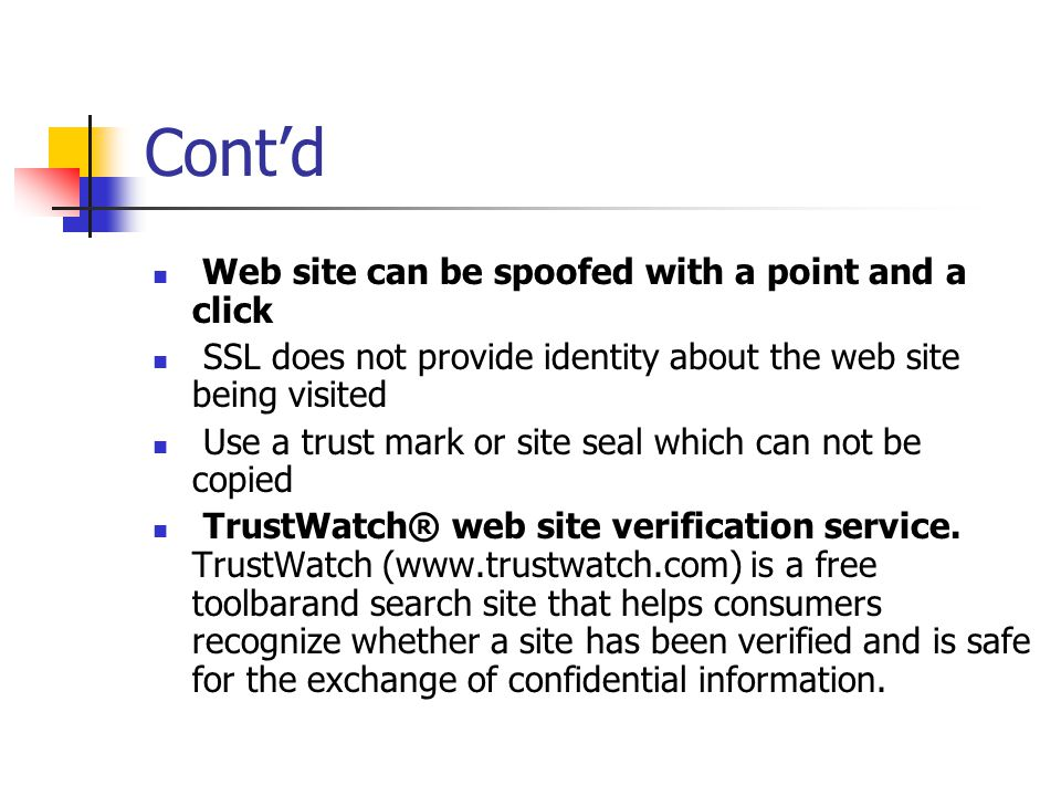 Cont'd Web site can be spoofed with a point and a click