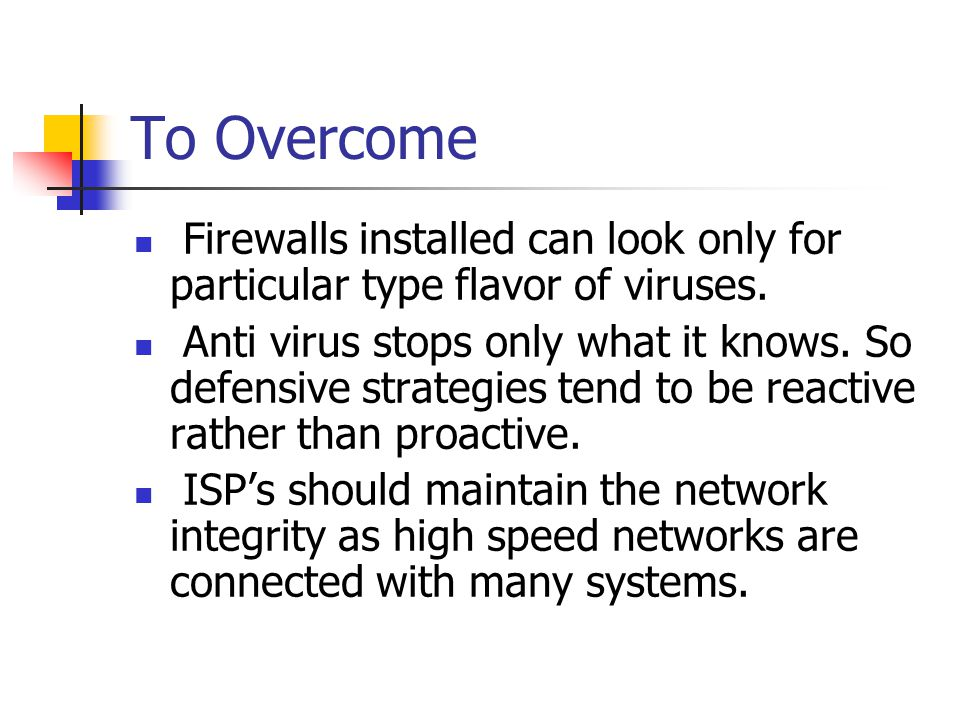 To Overcome Firewalls installed can look only for particular type flavor of viruses.