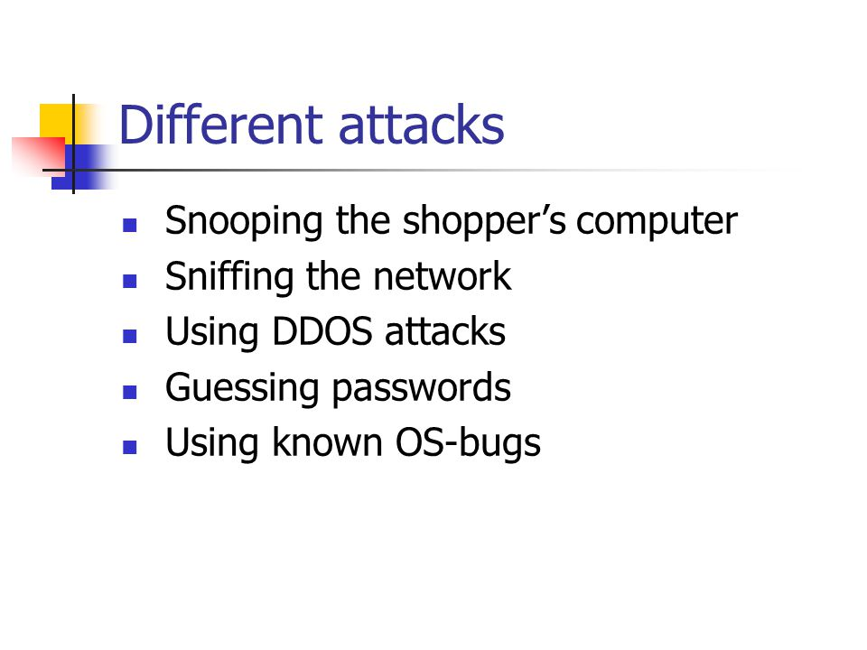 Different attacks Snooping the shopper's computer Sniffing the network