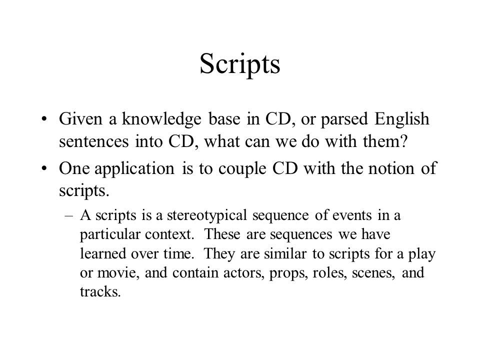 Scripts Given a knowledge base in CD, or parsed English sentences into CD, what can we do with them