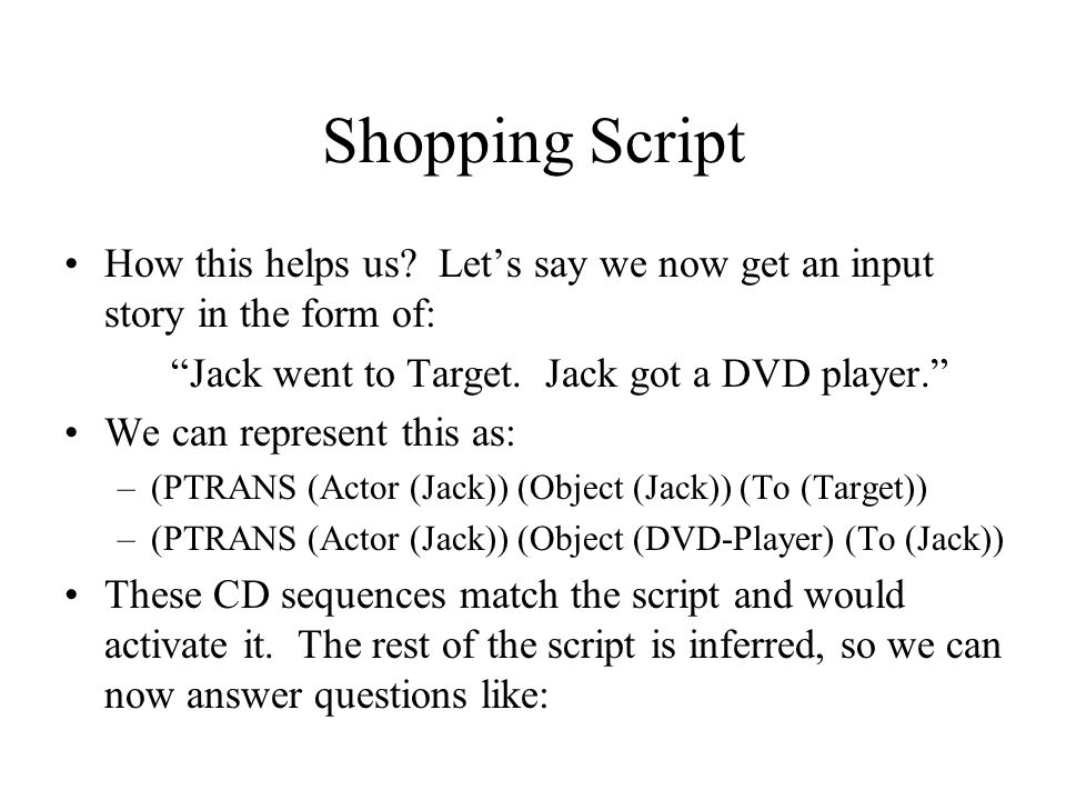 Shopping Script How this helps us Let's say we now get an input story in the form of: Jack went to Target. Jack got a DVD player.