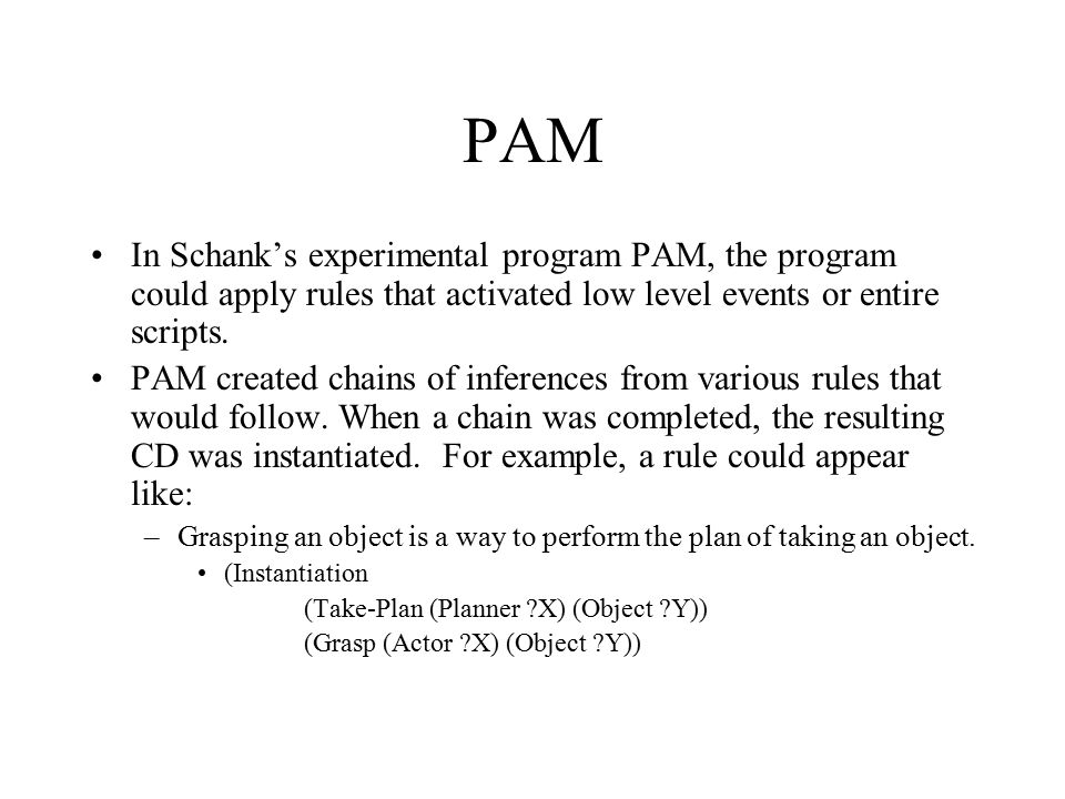 PAM In Schank's experimental program PAM, the program could apply rules that activated low level events or entire scripts.