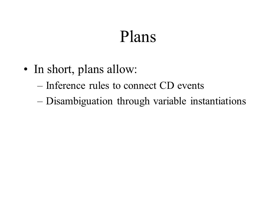 Plans In short, plans allow: Inference rules to connect CD events