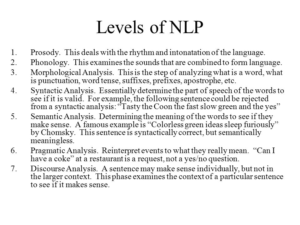 Levels of NLP Prosody. This deals with the rhythm and intonatation of the language.