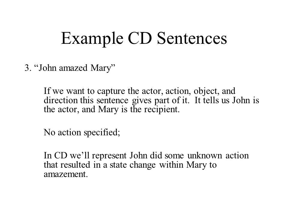 Example CD Sentences 3. John amazed Mary