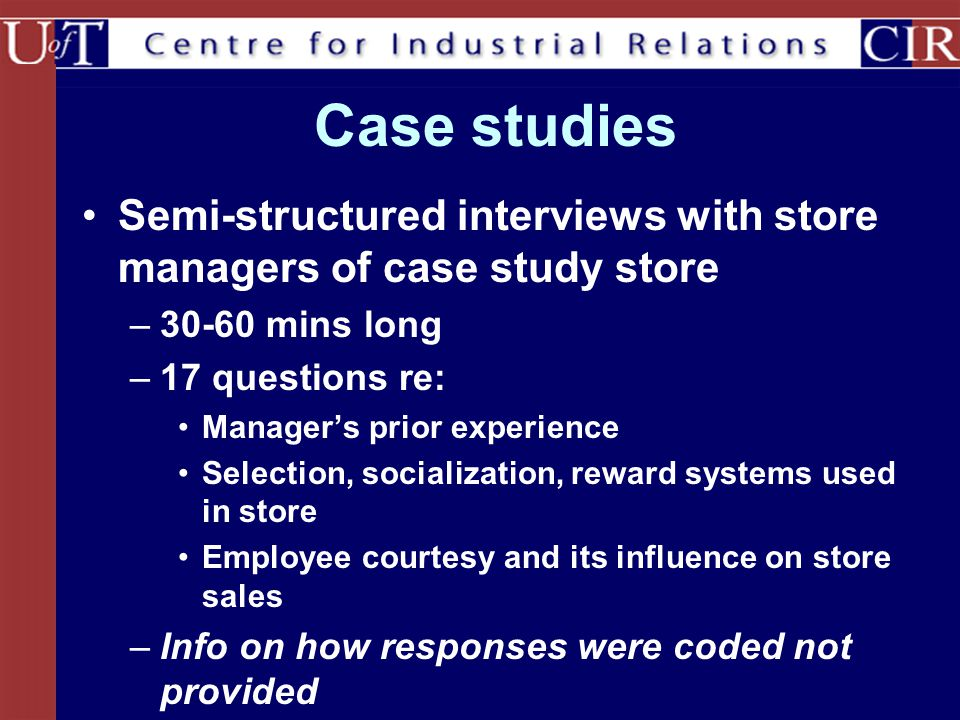 Case studies Semi-structured interviews with store managers of case study store. 30-60 mins long. 17 questions re: