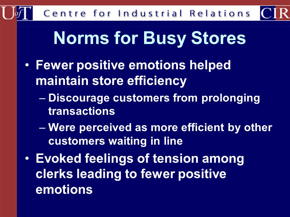 Norms for Busy Stores Fewer positive emotions helped maintain store efficiency. Discourage customers from prolonging transactions.