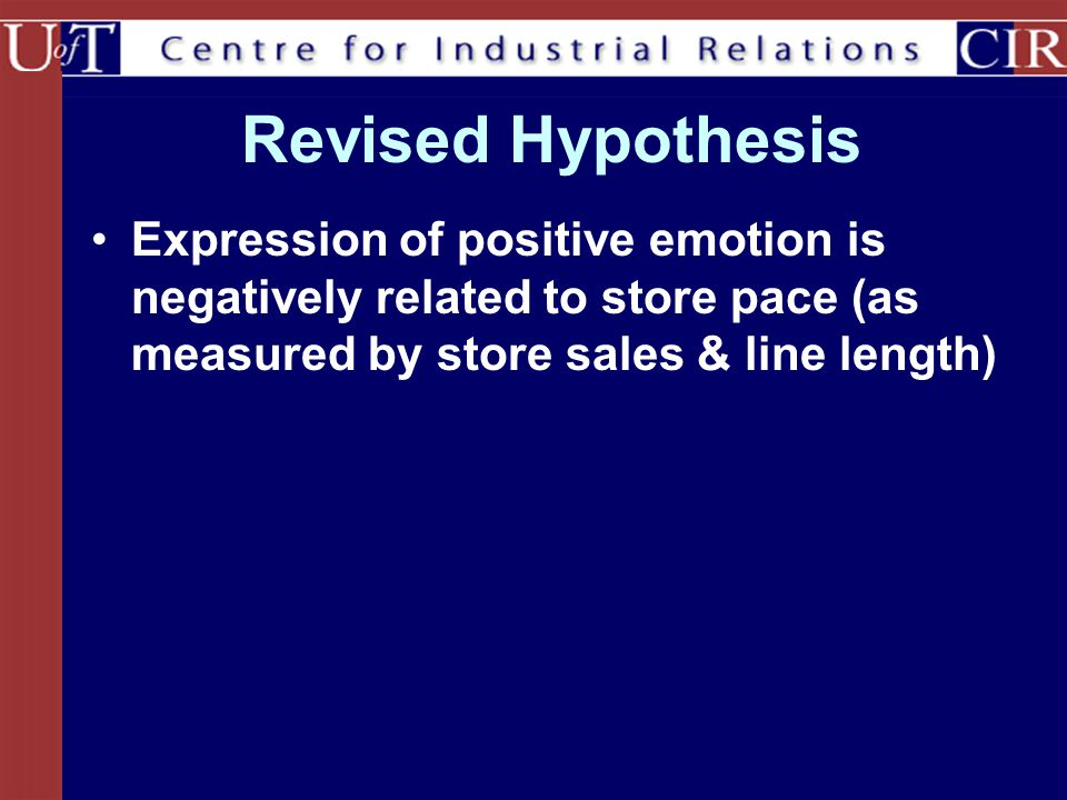 Revised Hypothesis Expression of positive emotion is negatively related to store pace (as measured by store sales & line length)