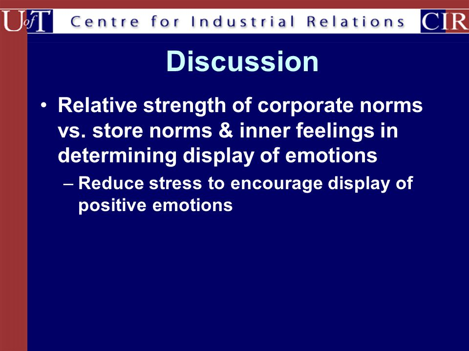 Discussion Relative strength of corporate norms vs. store norms & inner feelings in determining display of emotions.