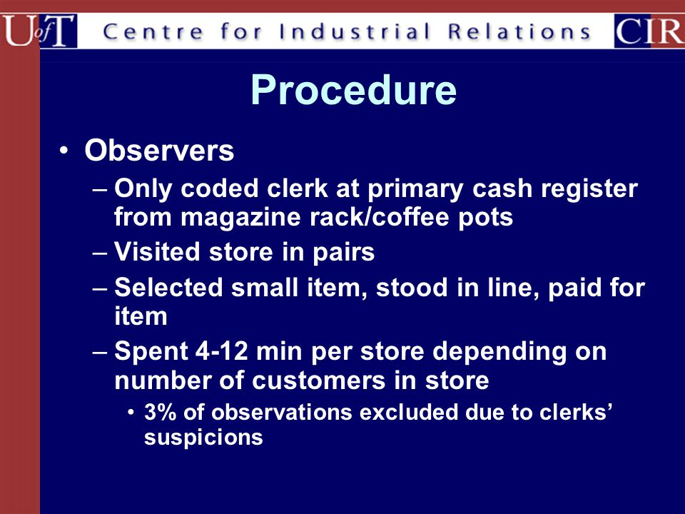 Procedure Observers. Only coded clerk at primary cash register from magazine rack/coffee pots. Visited store in pairs.
