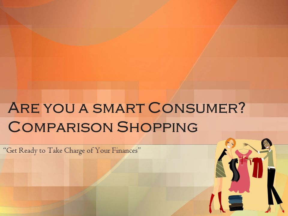 Are you a smart Consumer Comparison Shopping